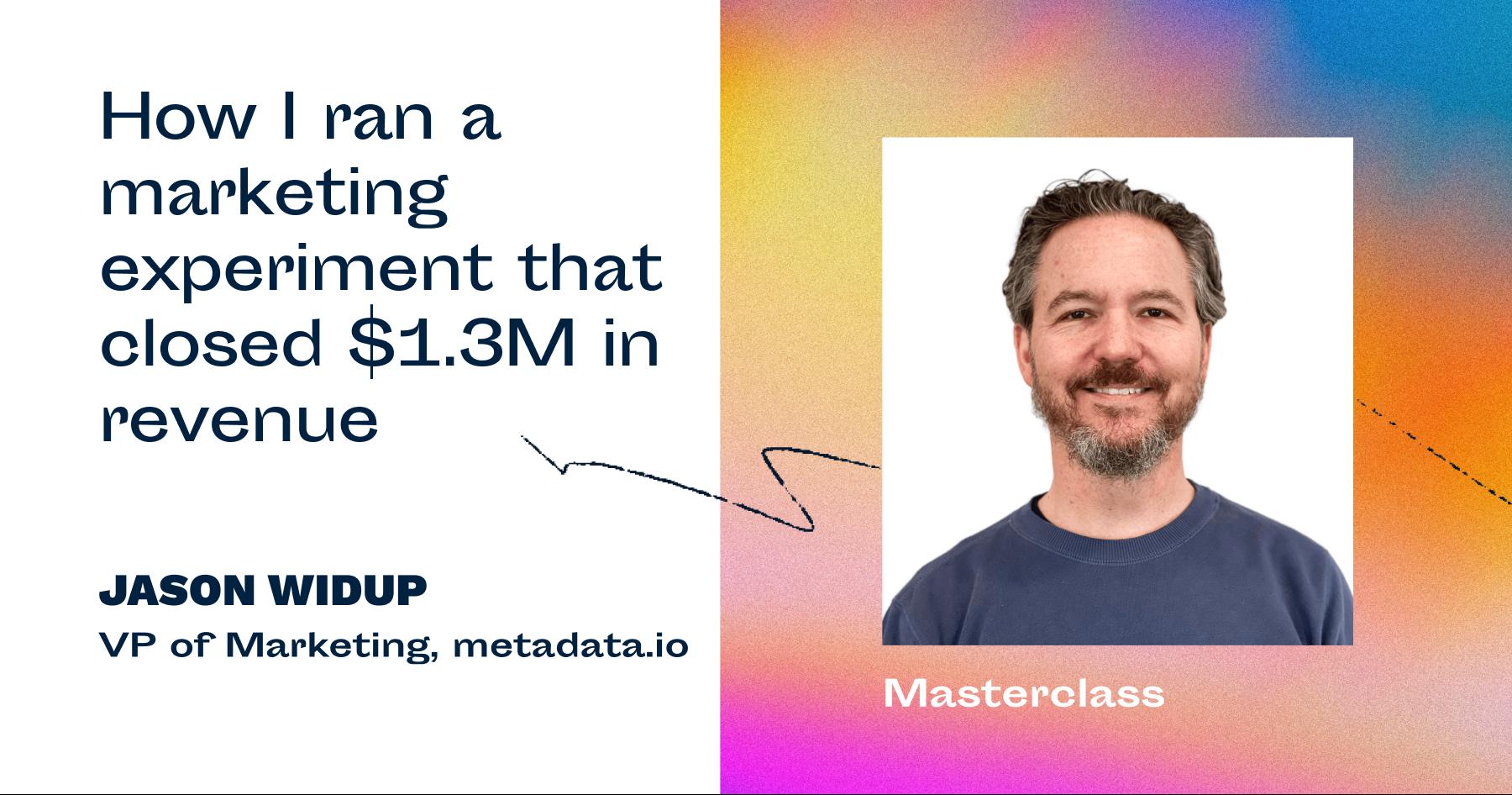 🎧 Masterclass on Experiments with Jason Widup, VP Marketing @ Metadata